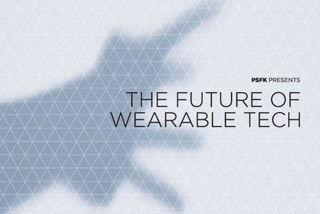 From The Future Of Wearable Tech Report - PSFK | The Internet of Things | Scoop.it