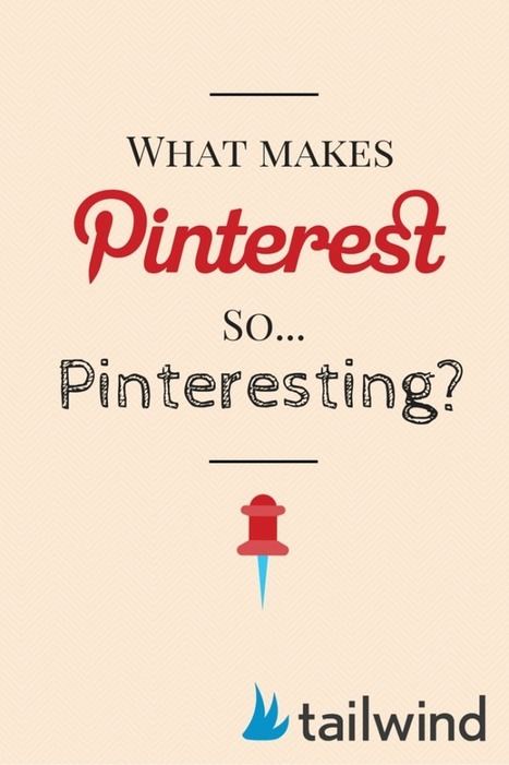 What makes Pinterest so...Pinteresting? from Tailwind | It is all a Journey. | Scoop.it