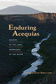 The University of New Mexico Press :: Enduring Acequias: Wisdom of the Land, Knowledge of the Water | La Acequia | Scoop.it