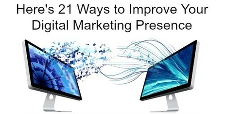 Here Are 21 Ways to Improve Your Digital Marketing Presence - Business 2 Community | Digital-News on Scoop.it today | Scoop.it