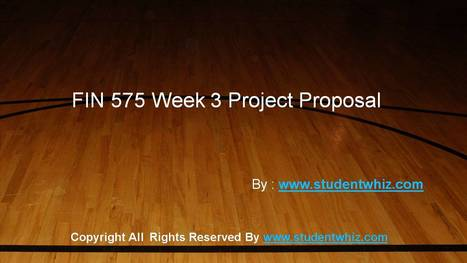 FIN 575 Week 3 Individual Project Proposal | Entire Course | UOP Final Exam Answers | | UOP Entire Course | Scoop.it