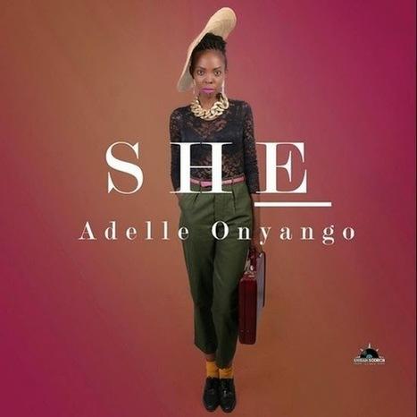 Singer Adelle Onyango Drops Inspirational 'SHE' VIDEO | Nairobi Gossip & News | Gossip | Scoop.it