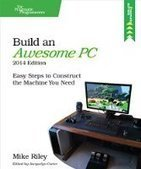 Build an Awesome PC, 2014 Edition: Easy Steps to Construct the Machine You Need - PDF Free Download - Fox eBook | IT Books Free Share | Scoop.it