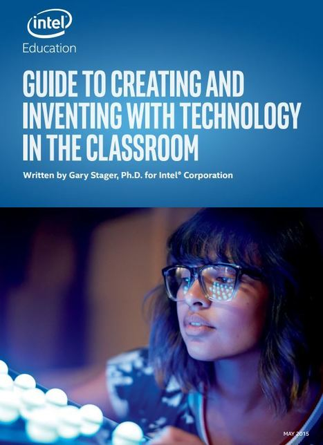 Guide to Creating and Inventing with Technology in the Classroom - INTEL @GaryStager | Educacion Tecnologia | Scoop.it