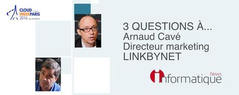Cloud Week 2016 Interview d'Arnaud Cavé LINKBYNET | LINKBYNET dans la presse | Scoop.it