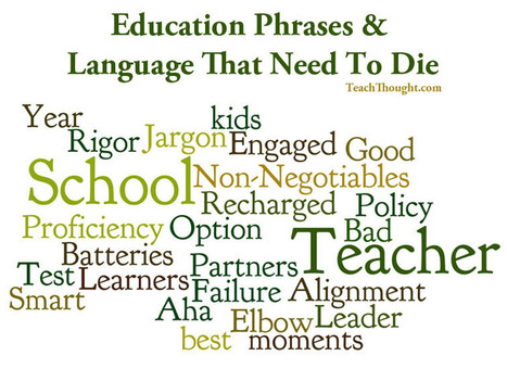 Education Phrases & Language That Need To Die - TeachThought | Rethinking Public Education | Scoop.it