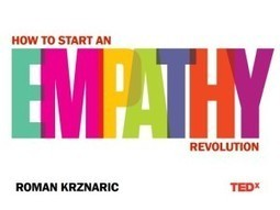 TED Talk: How to Start an Empathy Revolution | Roman Krznaric | Creating new possibilities | Scoop.it