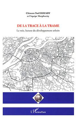 De la trace à la trame. La voie, lecture du développement urbain | terres en rive du monde | Scoop.it