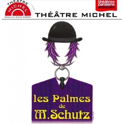 Les Palmes de M. Schutz au Théâtre Michel, par Jean-Noël Fenwick | Arts et culture à l'ère 2.0 | Scoop.it