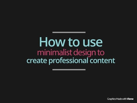 How to use minimalist design to create professional content | #Médias numériques, #Knowledge Management, #Veille, #Pédagogie, #Informal learning, #Design informationnel,# Prospective métiers | Scoop.it