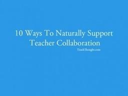 10 Ways To Naturally Support Teacher Collaboration   Mario_Rene   Scoop.it