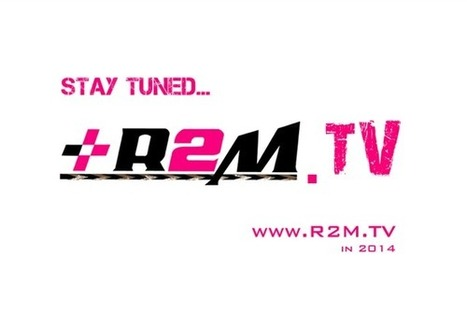 Stay tuned... R2M.TV in mid 2014   FMSCT-Live.com   Scoop.it
