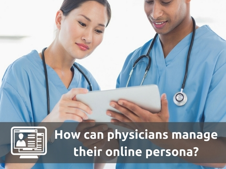 How can physicians manage their online persona? | Online Reputation Management for Doctors | Scoop.it