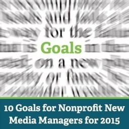 10 Goals for Nonprofit New Media Managers for 2015 | Social Media Marketing For Non Profits | Scoop.it