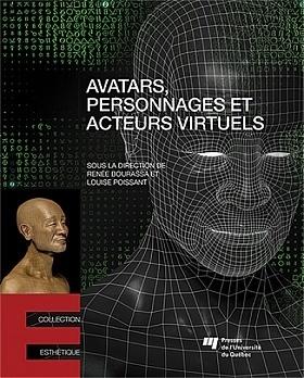 Avatars, personnages et acteurs virtuels - Sous la direction de Renée Bourassa, Louise Poissant (2013) | Arts Numériques - anthologie de textes | Scoop.it