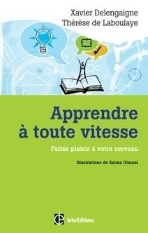 Apprendre à toute vitesse avec Xavier Delengaigne | Ressources pédagogiques en français | Scoop.it