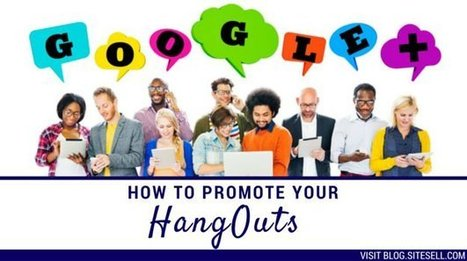 How To Promote Your Hangouts - The SiteSell Blog | Social Media Products and Tools | Scoop.it