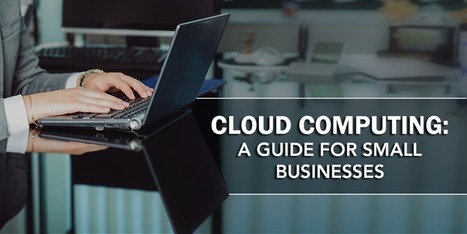 Cloud Computing: A Guide for Small Businesses - Apex Global | Top Stories | Scoop.it