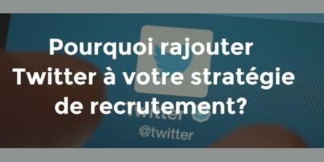 Pourquoi rajouter Twitter à votre stratégie de recrutement?   Stratégie Médias Sociaux   Scoop.it