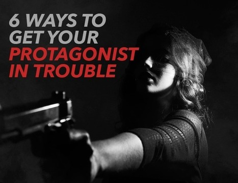 6 Ways to Create Conflict and Get Your Protagonist in Trouble  | Creative Writers | Scoop.it