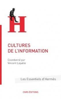 Cultures de l'information - Les Essentiels Hermès, sous la direction de Vincent Liquète - oct. 2014 | Outils et réflexions pour élaborer des progressions info-documentaires du collège au lycée | Scoop.it