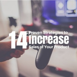 14 Proven Strategies to Increase Sales of Your Product | It's Your Business | Scoop.it