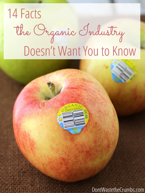 14 Facts the Organic Industry Doesn't Want You to Know - Don't Waste the Crumbs | Health & Fitness | Scoop.it