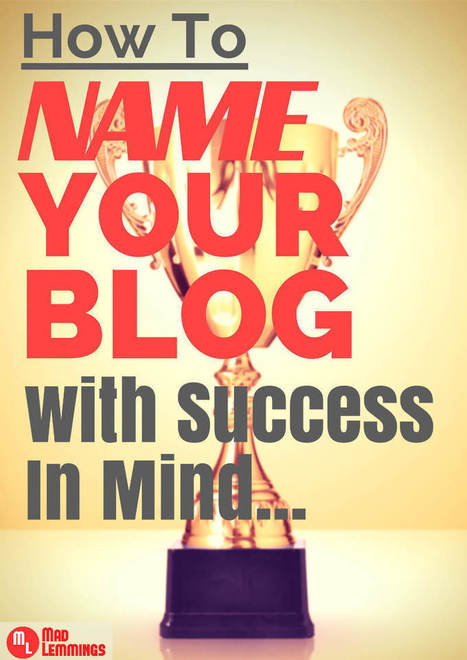 Blog Name Ideas: How To Name Your Blog With Success In Mind | MarketingHits | Scoop.it