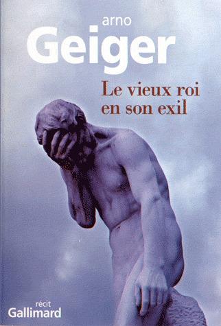 «Le Vieux Roi en son exil», d'Arno Geiger   Dépendance et autonomie - maladie d' Alzeihmer   Scoop.it