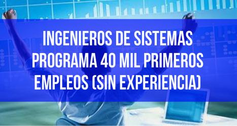 INGENIEROS DE SISTEMAS PROGRAMA 40 MIL PRIMEROS EMPLEOS (SIN EXPERIENCIA) | recomendados en Colombia | Scoop.it