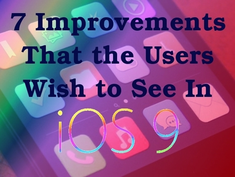 7 Improvements That the Users Wish to See In iOS 9! | Web Development Sydney | Scoop.it