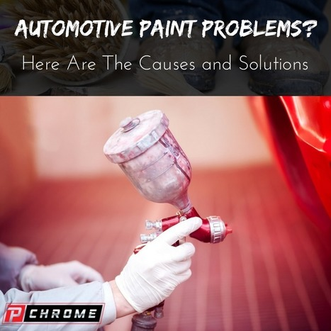 Automotive Paint Problems? Here Are The Causes and Solutions | Business Ideas & Financial Thoughts | Scoop.it