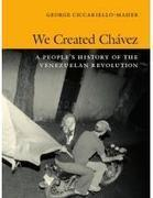 We Created Chávez by George Ciccariello-Maher #Book | Saif al Islam | Scoop.it