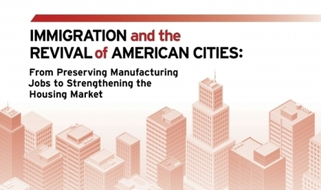 Why Immigrants Are The Key To Revitalizing American Cities | Immigration Reform Politics | Scoop.it