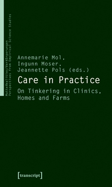 Care in Practice by Annemarie Mol, Ingunn Moser, Jeannette Pols (Eds.) | transcript Verlag | Technocare – Care with technologies | Scoop.it