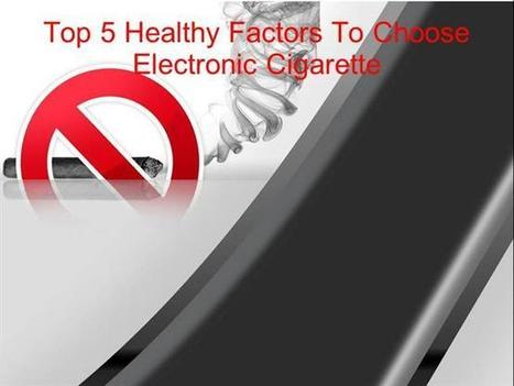 Top 5 Reason to choose electronic Cigarette | Health | Scoop.it