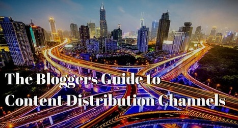 Blogger's Guide to Content Distribution Channels | Pushing Social | To be a good Man | Scoop.it
