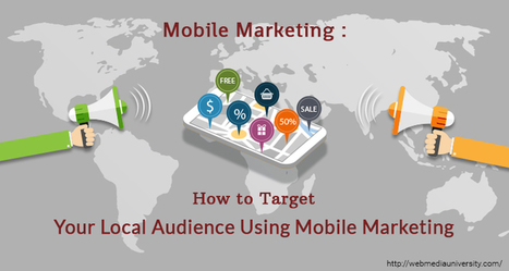 Mobile Marketing: How to Target Your Local Audience Using Mobile Marketing | Social Media Training & Certifications | Scoop.it