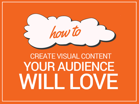 How to Create Visual Content Your Audience Will Love | Professional Communication | Scoop.it