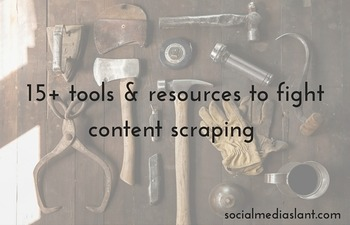 Fight content scraping with this list of resources | Business in a Social Media World | Scoop.it