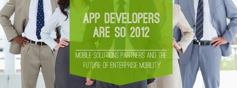 APP DEVELOPERS ARE SO 2012 | Mobile solutions partners are the future of enterprise mobility | Enterprise Mobility Strategy | Scoop.it