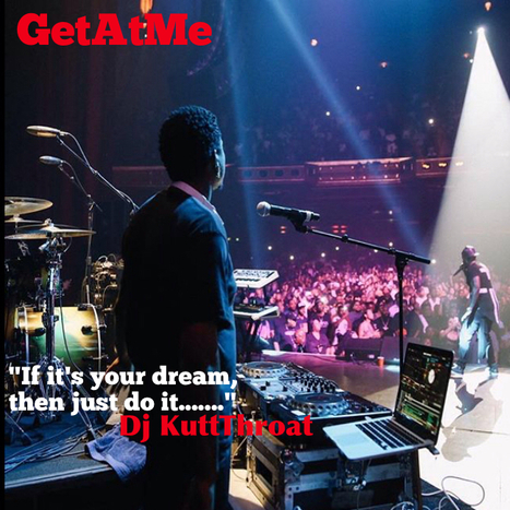 "GetAtMe ""If its your dream, then do it......."" DjKuttThroat 