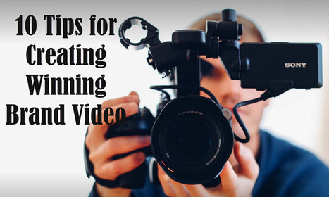 10 Tips for Creating Winning Brand Video | Camtasia | Scoop.it