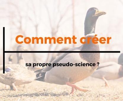 Comment créer sa propre pseudo-science ? | Vulgarisation en communication | Scoop.it
