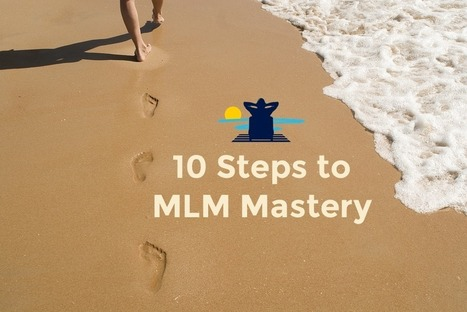 10 Steps to MLM Mastery | Beach Money with Jordan Adler | itsyourbiz | Scoop.it