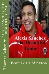"""Alexis Sanchez: The Beautiful Game"" by Thomas Jerome Baker 