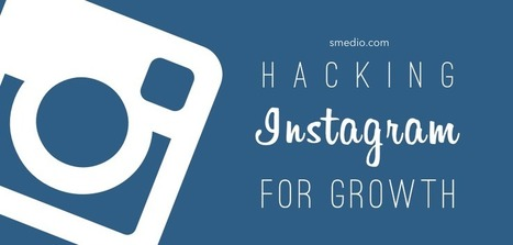 Hacking Instagram for Serious Growth | digital marketing strategy | Scoop.it