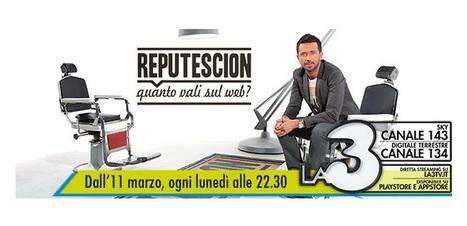 """Reputescion, quanto vali sul Web?"". Al via stasera su La3 Tv | InTime - Social Media Magazine | Scoop.it"