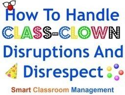 How To Handle Class-Clown Disruptions And Disrespect | Smart Classroom Management | Edu Tools for Al-Huda Teachers | Scoop.it