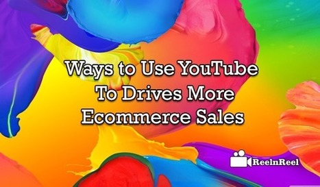 Ways to Use YouTube to Drives More Ecommerce Sales | Social Video Marketing | Scoop.it
